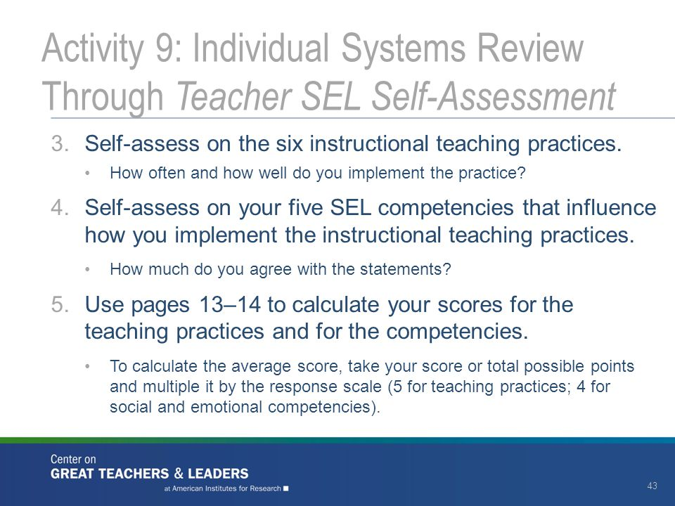 3.Self-assess on the six instructional teaching practices. How often and how well do you implement the practice? 4.Self-assess on your five SEL compet