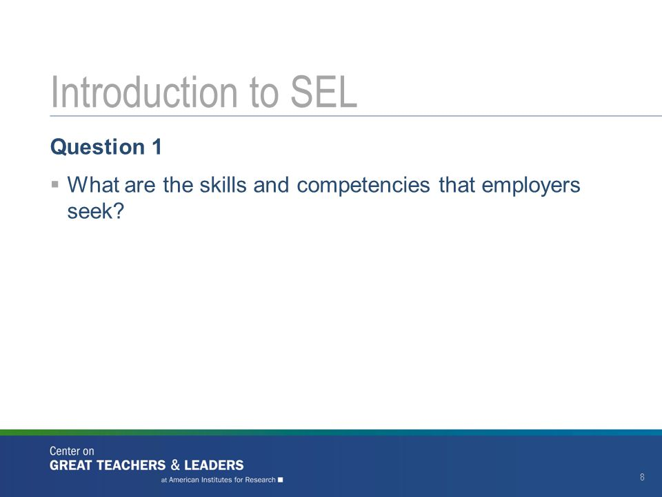 Question 1  What are the skills and competencies that employers seek? Introduction to SEL 8