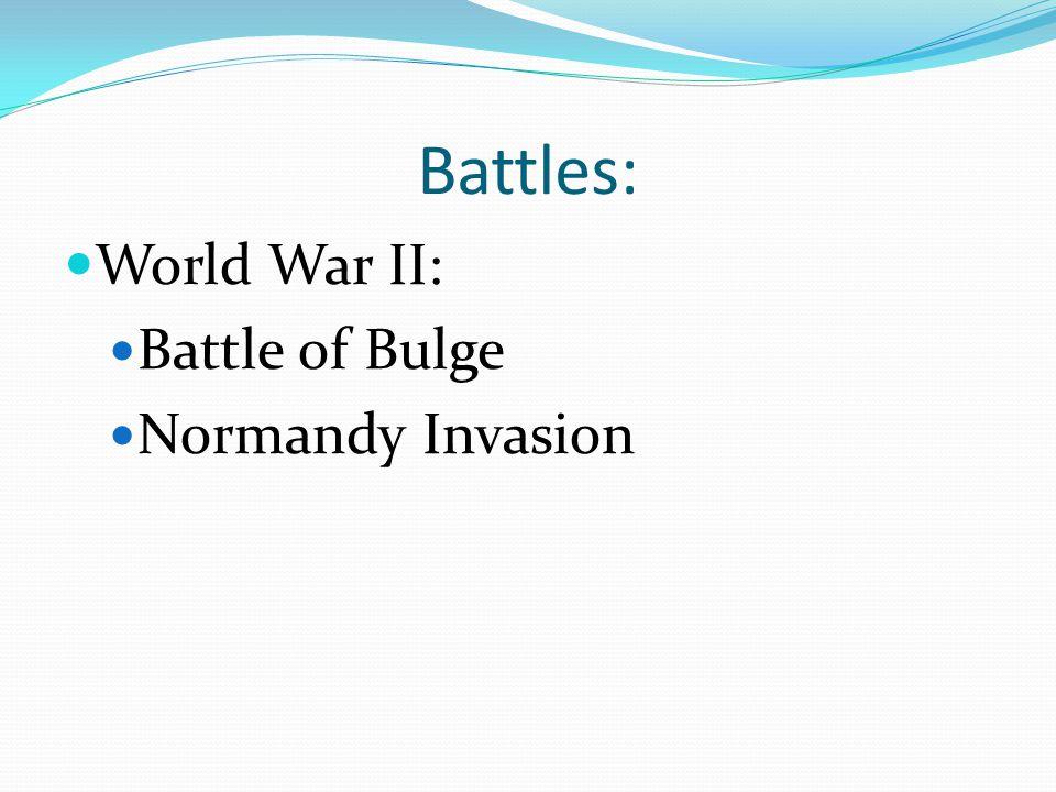 Battles: World War II: Battle of Bulge Normandy Invasion