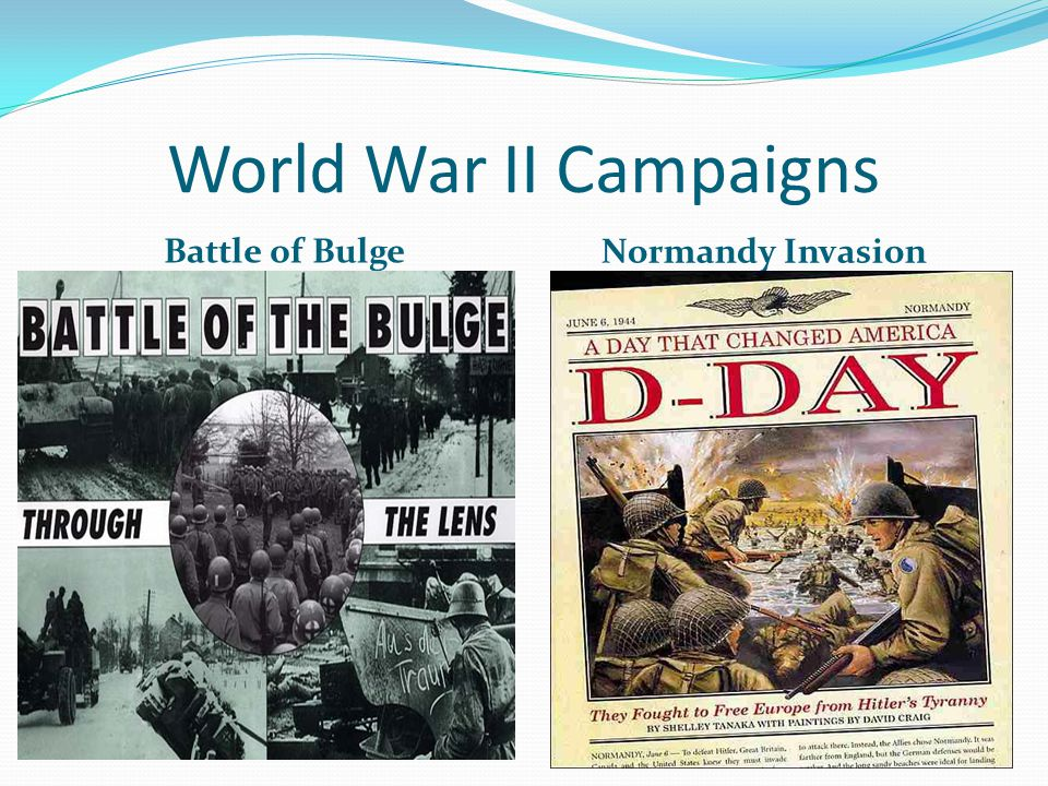 World War II Campaigns Battle of Bulge Normandy Invasion