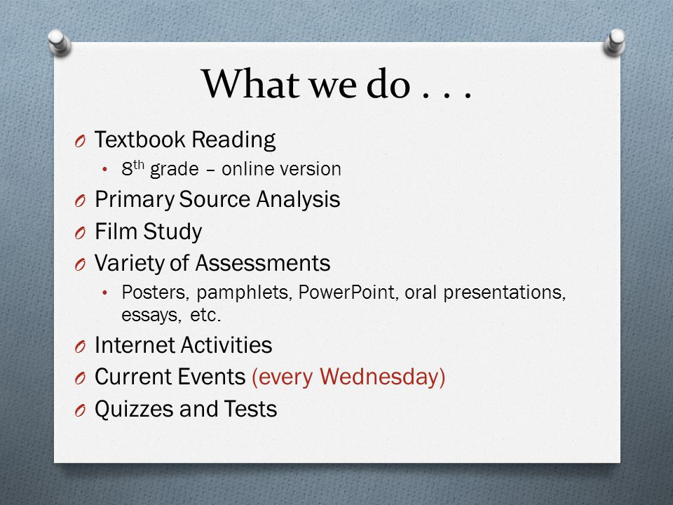 What we do... O Textbook Reading 8 th grade – online version O Primary Source Analysis O Film Study O Variety of Assessments Posters, pamphlets, Power