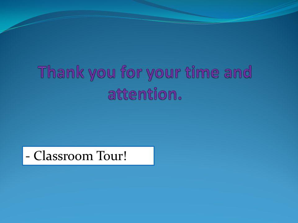 - Classroom Tour!