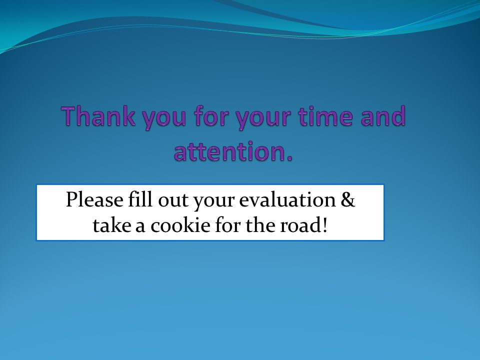 Please fill out your evaluation & take a cookie for the road!