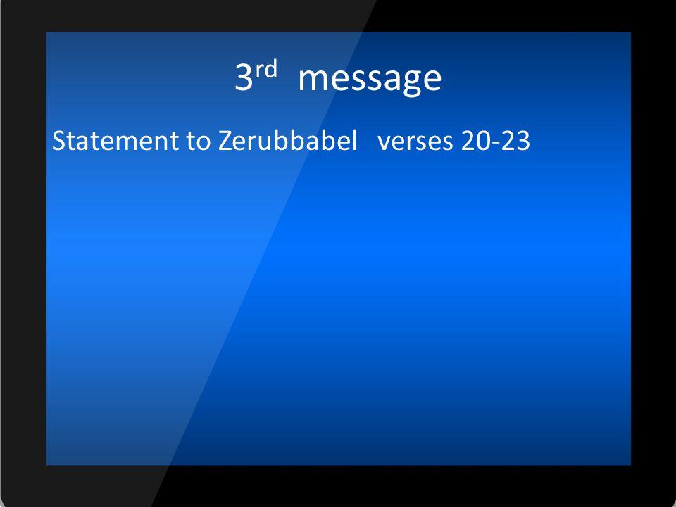 3 rd message Statement to Zerubbabel verses 20-23