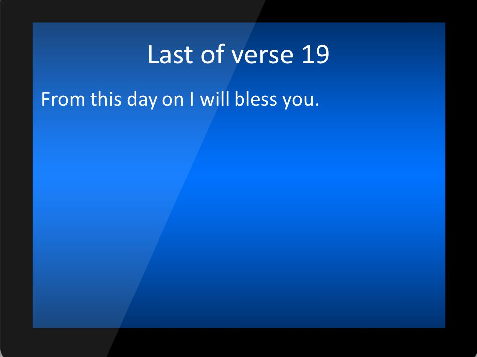 Last of verse 19 From this day on I will bless you.