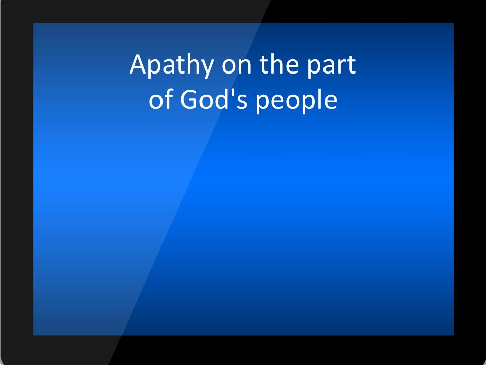Apathy on the part of God s people