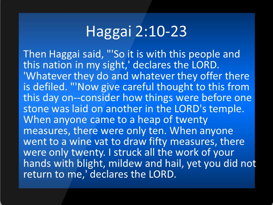 Haggai 2:10-23 Then Haggai said, So it is with this people and this nation in my sight, declares the LORD.