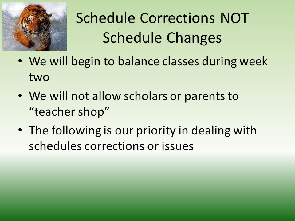 Schedule Corrections NOT Schedule Changes Scholars must complete a schedule correction request form Scholars may not go to the counseling office during class time If a class is listed on your schedule, a teacher must accept you into the class