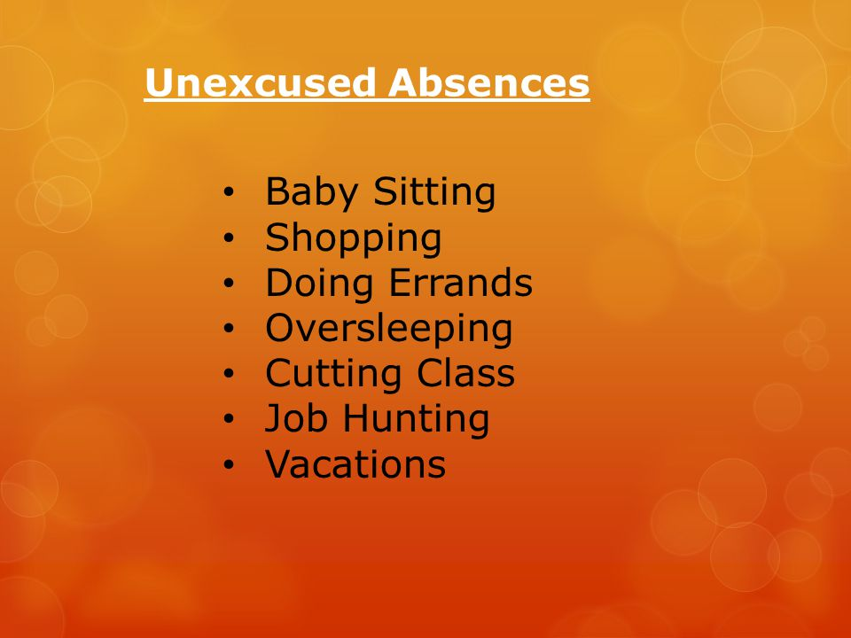 Unexcused absences are when school ‐ aged scholars are absent from school without a valid excuse, with or without parental approval.