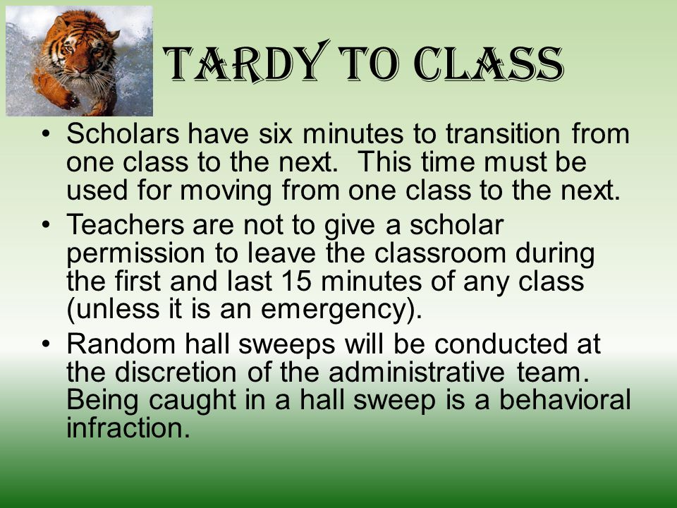 Tardy to Class Any scholar arriving to class late, without a pass from a staff member, will be considered tardy.
