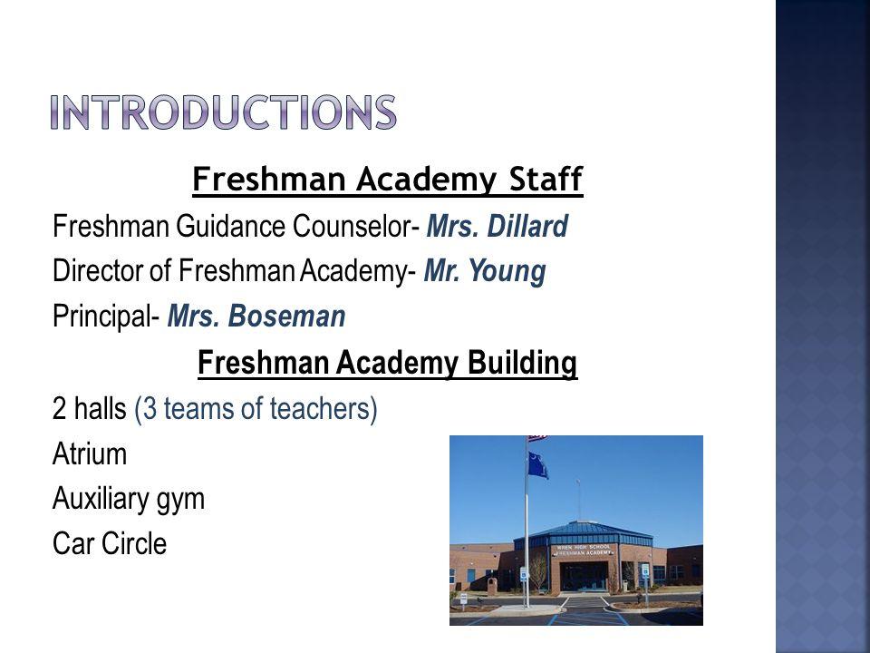 Freshman Academy Staff Freshman Guidance Counselor- Mrs. Dillard Director of Freshman Academy- Mr. Young Principal- Mrs. Boseman Freshman Academy Buil