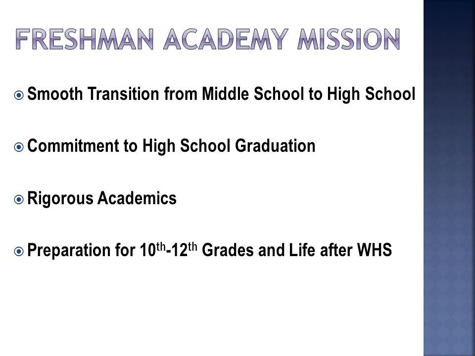  Smooth Transition from Middle School to High School  Commitment to High School Graduation  Rigorous Academics  Preparation for 10 th -12 th Grades and Life after WHS