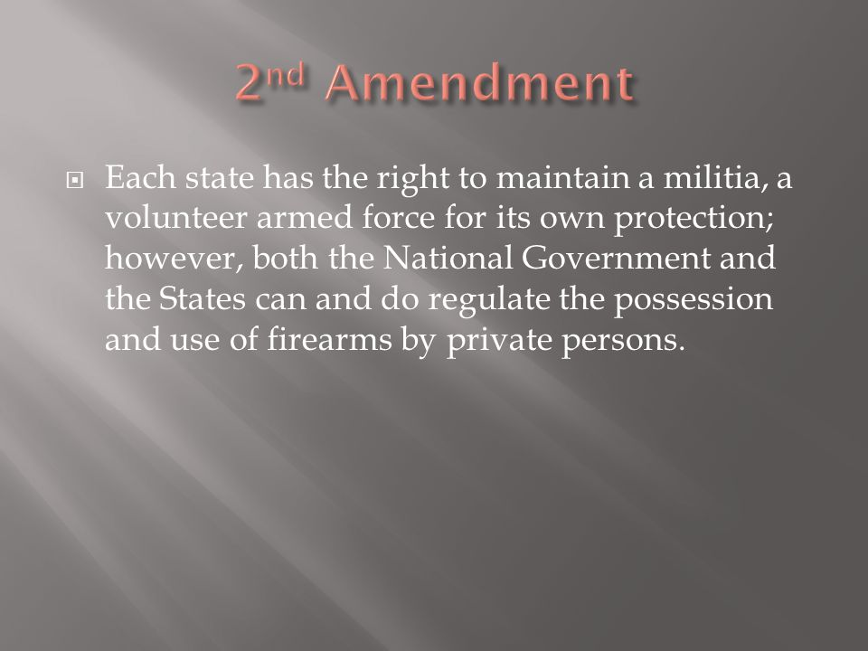  Each state has the right to maintain a militia, a volunteer armed force for its own protection; however, both the National Government and the States