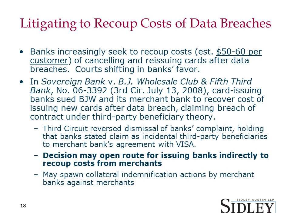 18 Litigating to Recoup Costs of Data Breaches Banks increasingly seek to recoup costs (est.