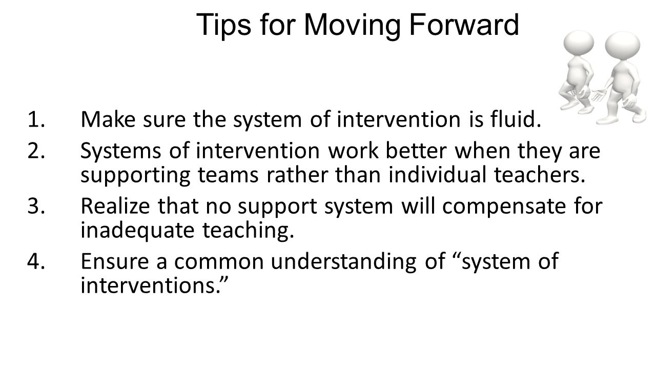 Tips for Moving Forward 1.Make sure the system of intervention is fluid.