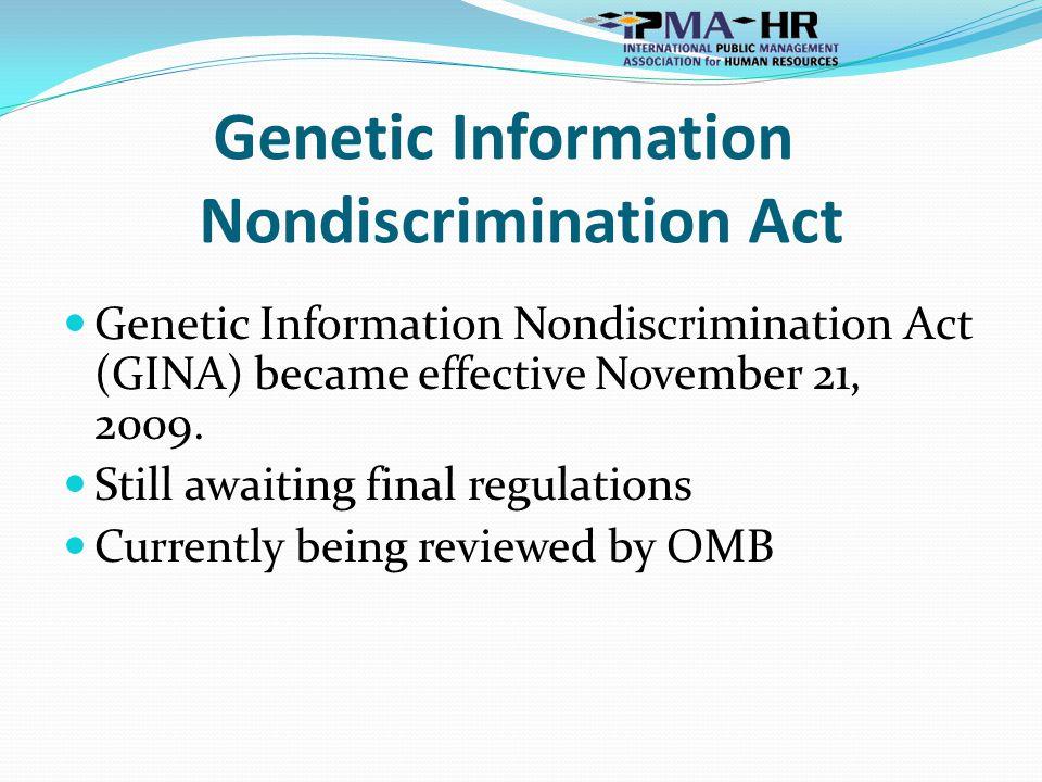 Genetic Information Nondiscrimination Act Genetic Information Nondiscrimination Act (GINA) became effective November 21, 2009.