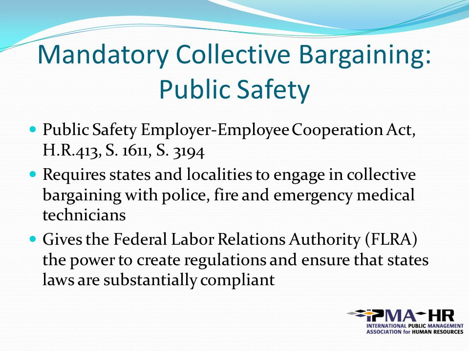 Mandatory Collective Bargaining: Public Safety Public Safety Employer-Employee Cooperation Act, H.R.413, S.
