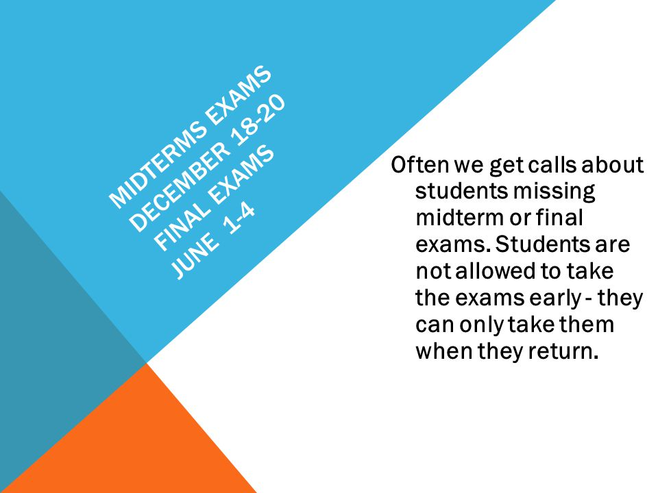 MIDTERMS EXAMS DECEMBER 18-20 FINAL EXAMS JUNE 1-4 Often we get calls about students missing midterm or final exams.