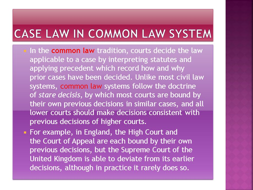  In the common law tradition, courts decide the law applicable to a case by interpreting statutes and applying precedent which record how and why prior cases have been decided.