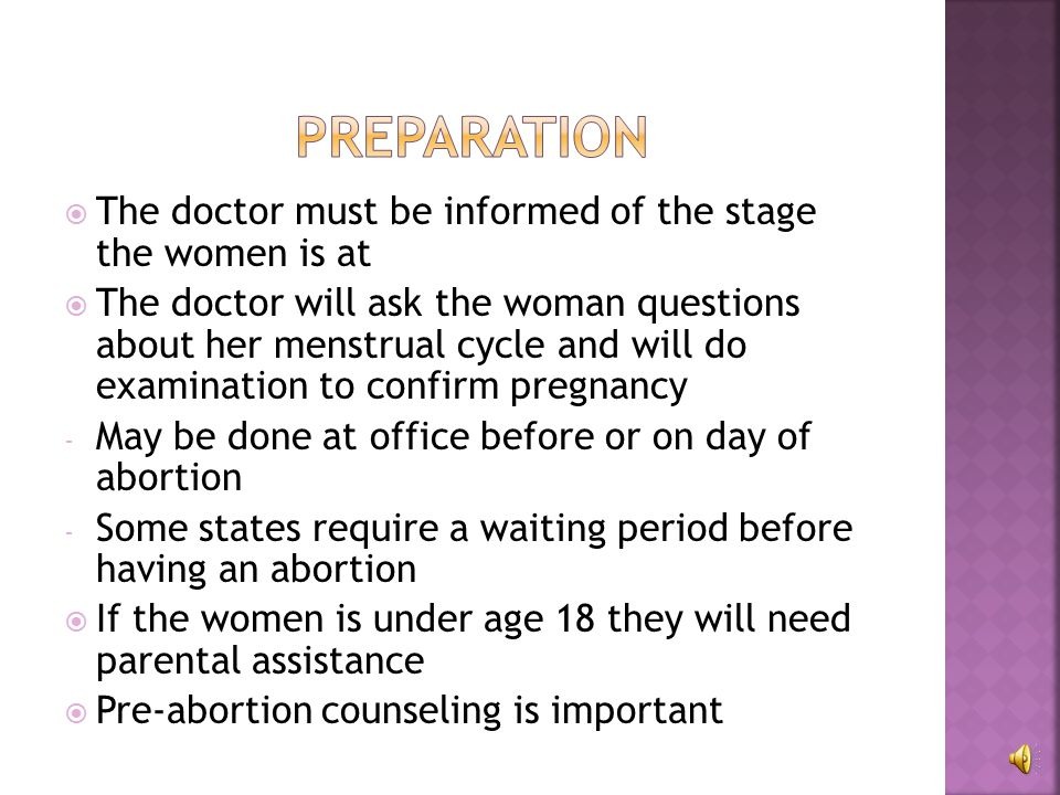  Women may have abortions at a clinic or outpatient facility as long as it is a early pregnancy  Women who may have o diabetes o controlled epilepsy o mild to moderate high blood pressure o are HIV positive usually have abortions taken with precaution  If the women has other various side effects they may need to be hospitalized to have a proper procedure o Heart disease o Previous endocarditis o Asthma o Lupus Erythematosus o Uterine fibroid tumors o Blood Clotting o Psychological disorder