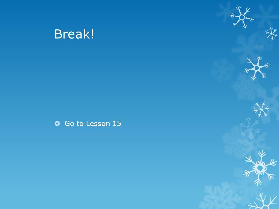 Break!  Go to Lesson 15