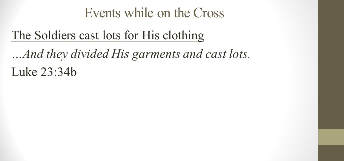 Events while on the Cross The Soldiers cast lots for His clothing …And they divided His garments and cast lots.
