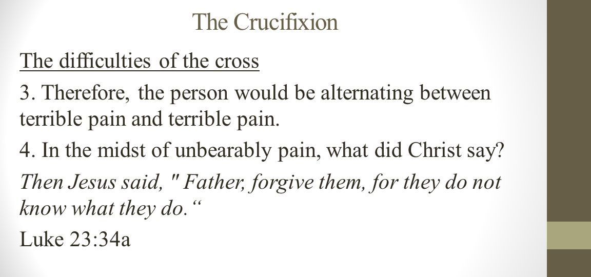 The Crucifixion The difficulties of the cross 3.