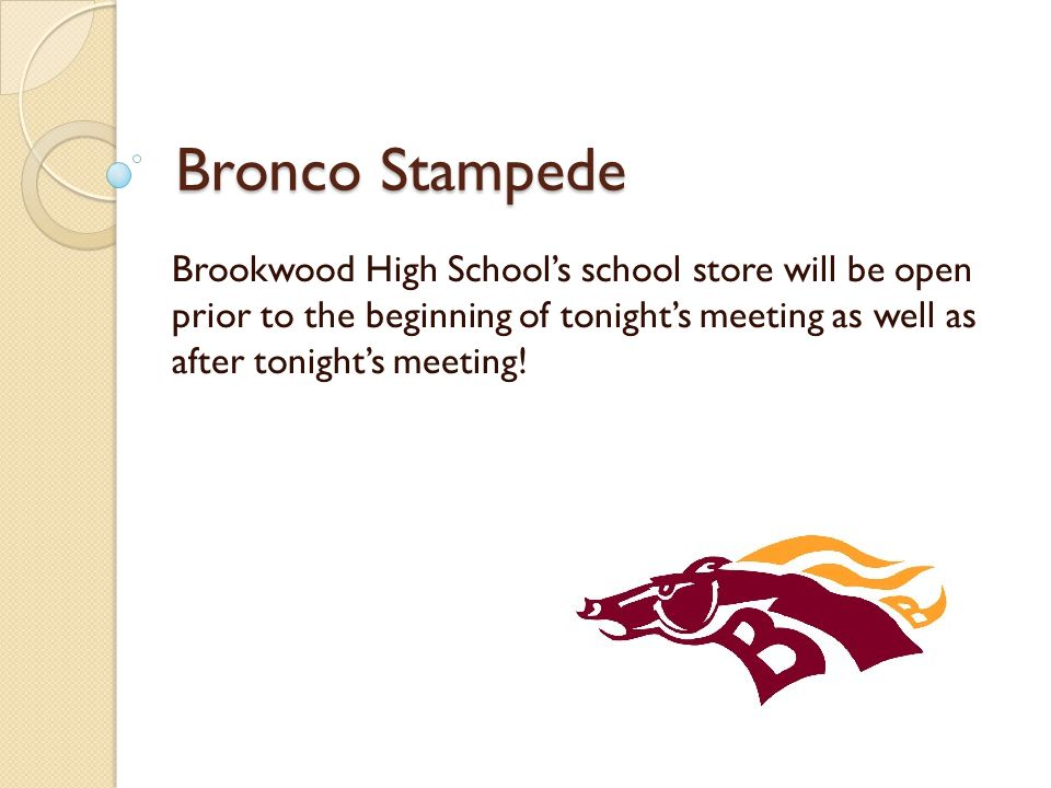 Bronco Stampede Brookwood High School's school store will be open prior to the beginning of tonight's meeting as well as after tonight's meeting!