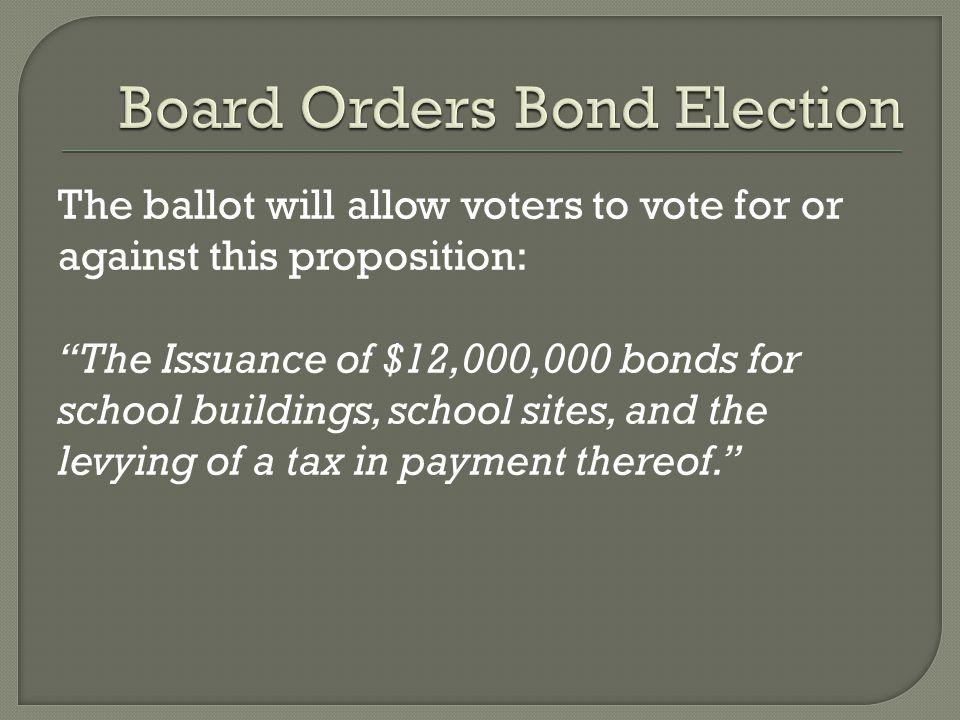 The ballot will allow voters to vote for or against this proposition: The Issuance of $12,000,000 bonds for school buildings, school sites, and the levying of a tax in payment thereof.