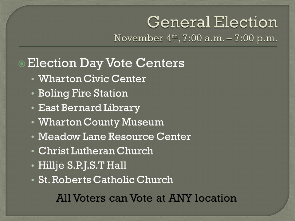  Election Day Vote Centers Wharton Civic Center Boling Fire Station East Bernard Library Wharton County Museum Meadow Lane Resource Center Christ Lutheran Church Hillje S.P.J.S.T Hall St.