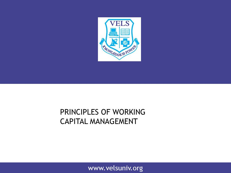 www.velsuniv.org PRINCIPLES OF WORKING CAPITAL MANAGEMENT