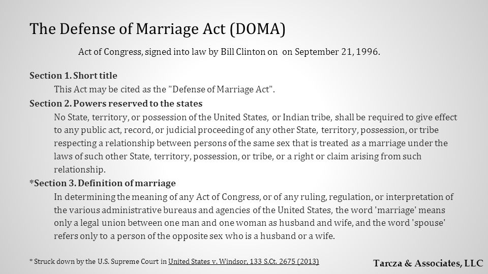 The Defense of Marriage Act (DOMA) Act of Congress, signed into law by Bill Clinton on on September 21, 1996.