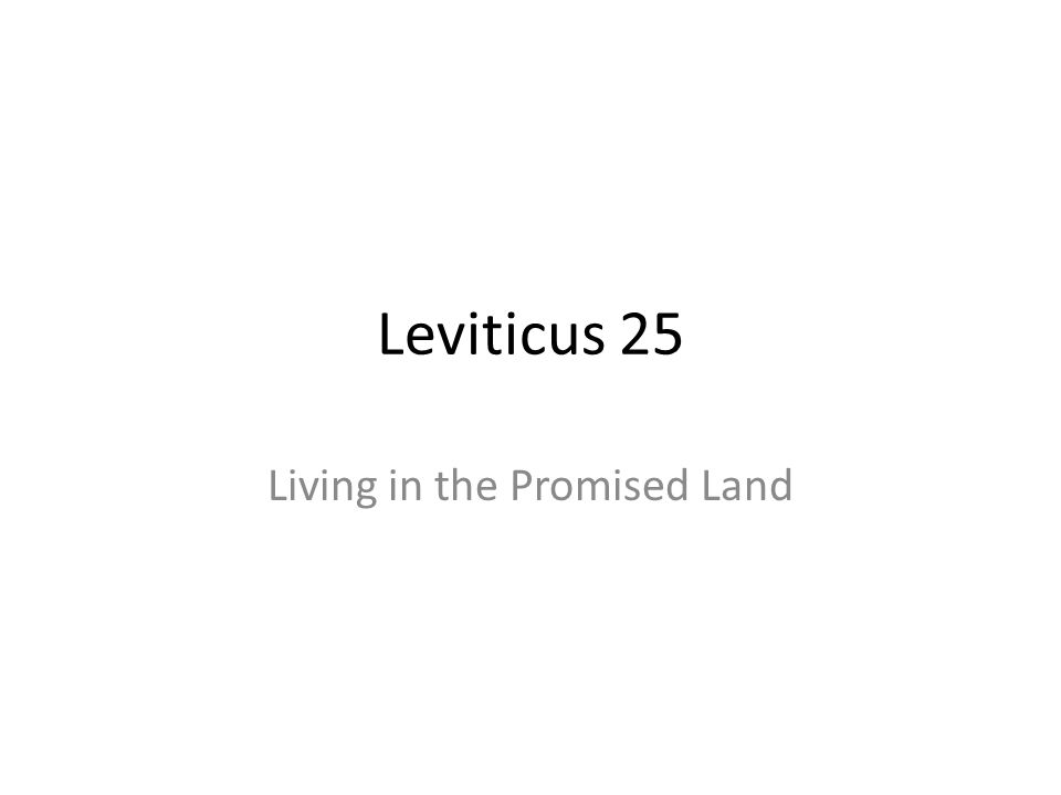 Leviticus 25 Laws of Lev 25 could not be enforced in the Wilderness nor until the Israelites entered the Promised Land