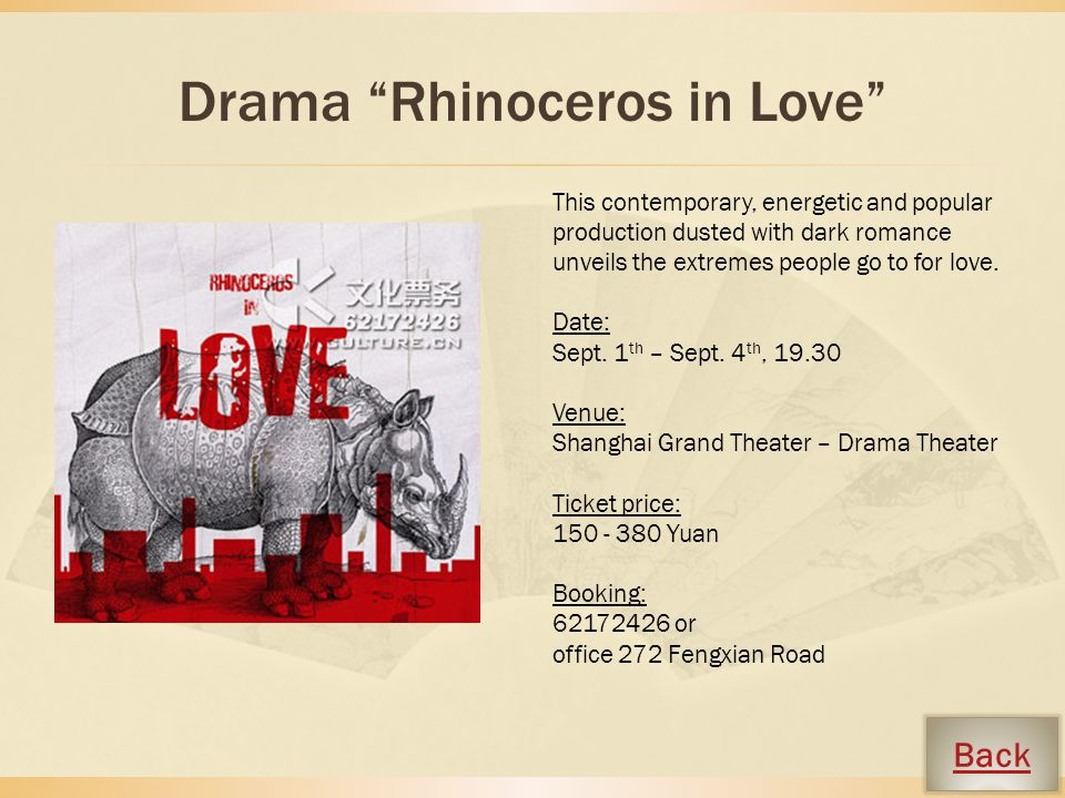 Drama Rhinoceros in Love This contemporary, energetic and popular production dusted with dark romance unveils the extremes people go to for love.