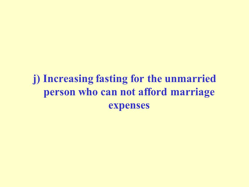 j) Increasing fasting for the unmarried person who can not afford marriage expenses