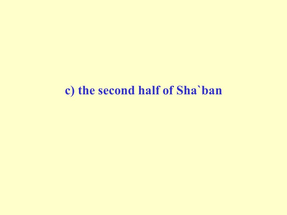 c) the second half of Sha`ban