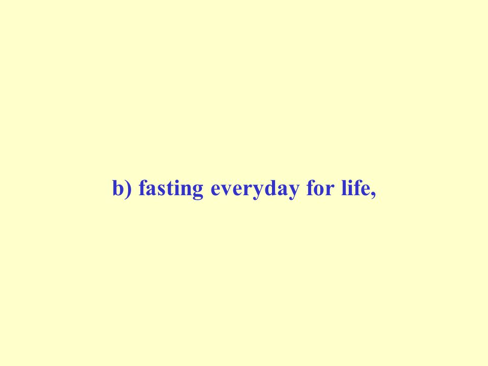 b) fasting everyday for life,
