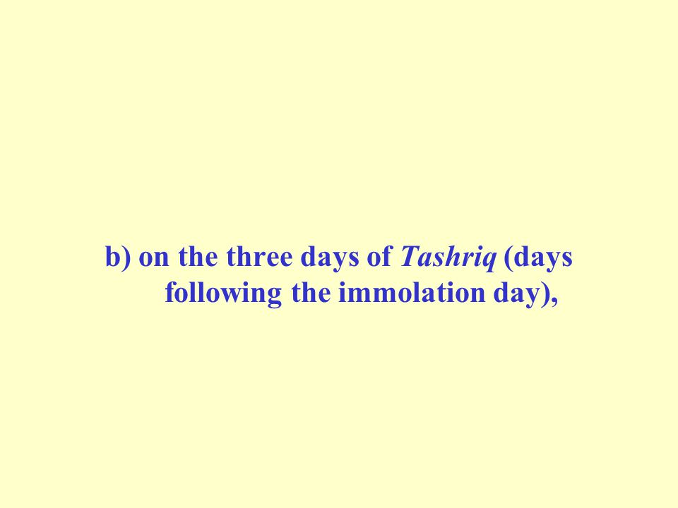 b) on the three days of Tashriq (days following the immolation day),