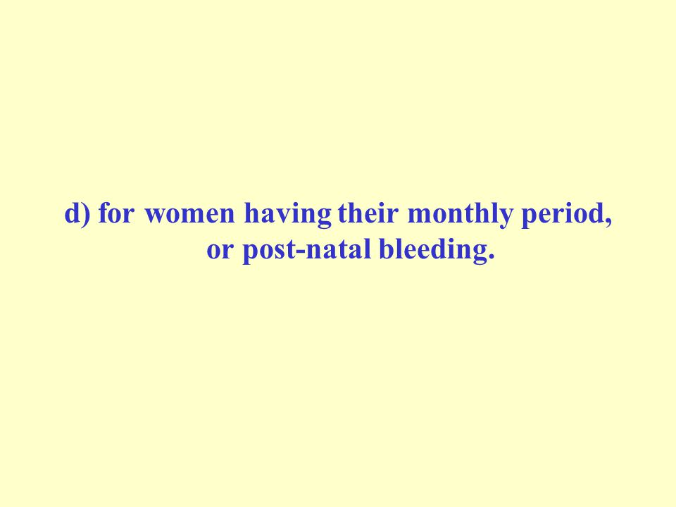 d) for women having their monthly period, or post-natal bleeding.