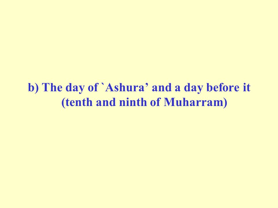 b) The day of `Ashura' and a day before it (tenth and ninth of Muharram)