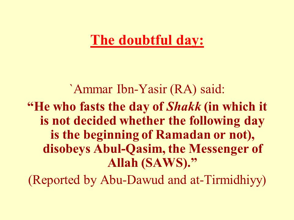 "The doubtful day: `Ammar Ibn-Yasir (RA) said: ""He who fasts the day of Shakk (in which it is not decided whether the following day is the beginning of"