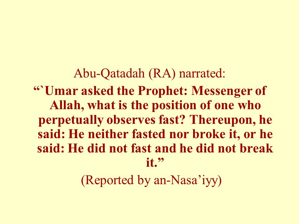 "Abu-Qatadah (RA) narrated: ""`Umar asked the Prophet: Messenger of Allah, what is the position of one who perpetually observes fast? Thereupon, he said"