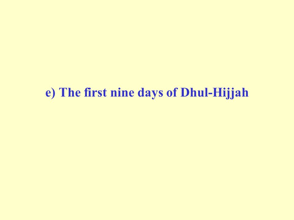 e) The first nine days of Dhul-Hijjah