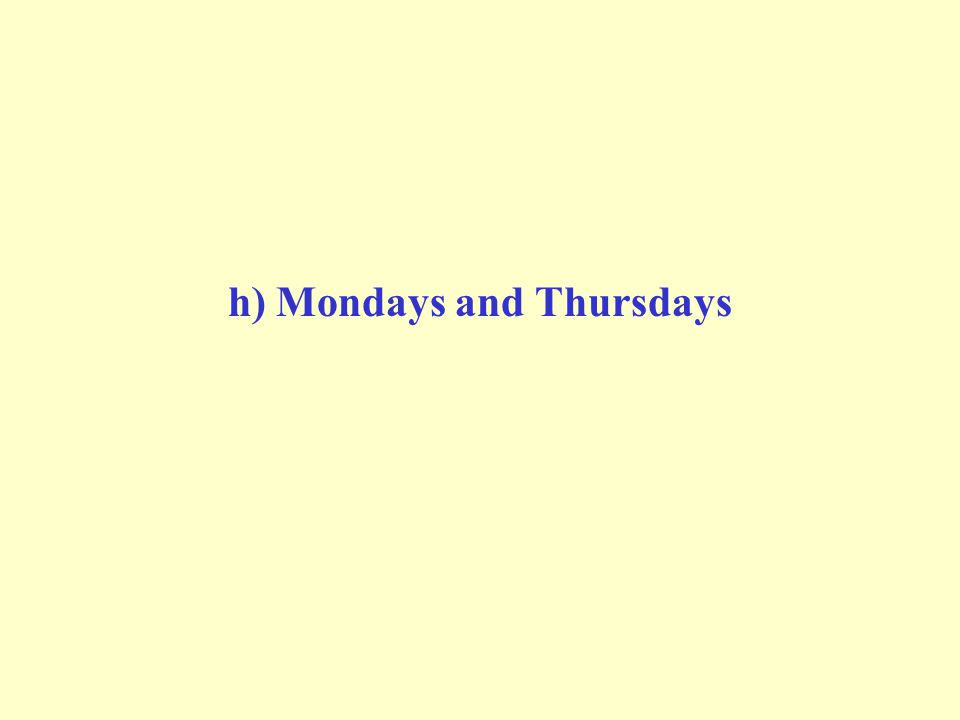 h) Mondays and Thursdays