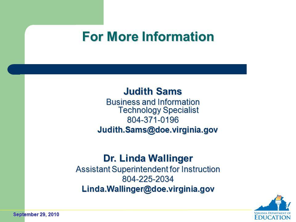 September 29, 2010 For More Information Judith Sams Business and Information Technology Specialist 804-371-0196 Judith.Sams@doe.virginia.gov Judith.Sams@doe.virginia.gov Dr.