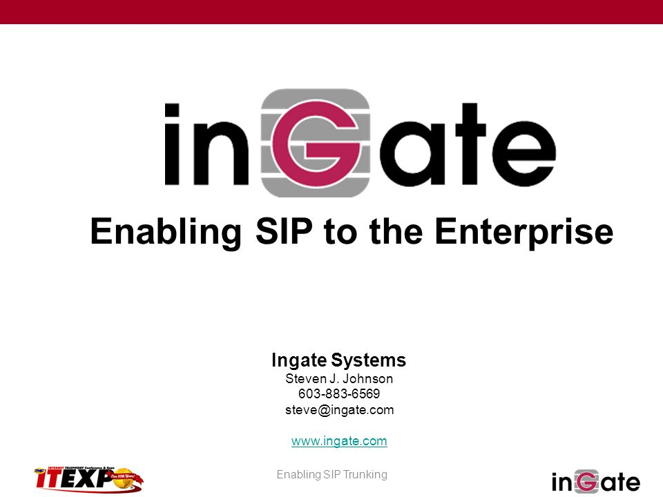 Enabling SIP Trunking Enabling SIP to the Enterprise Ingate Systems Steven J.