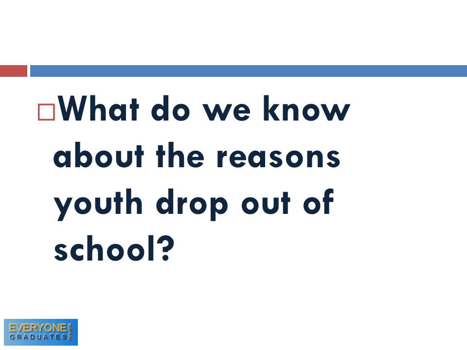  What do we know about the reasons youth drop out of school?