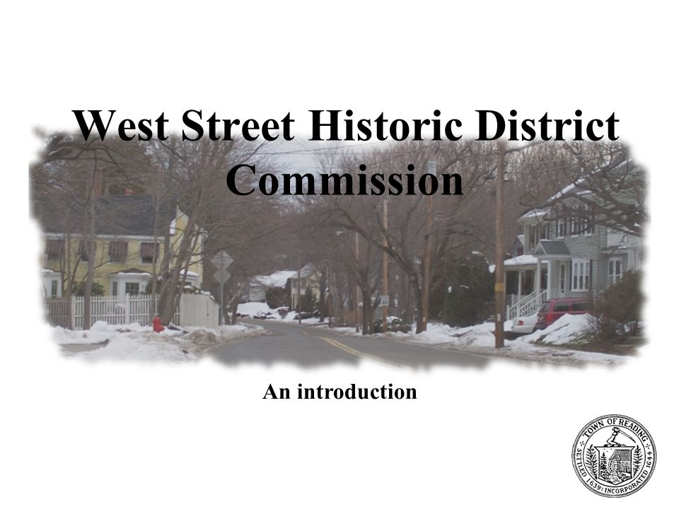 West Street Historic District Commission Preserving the unique character of Reading West Street Historic District Commission An introduction