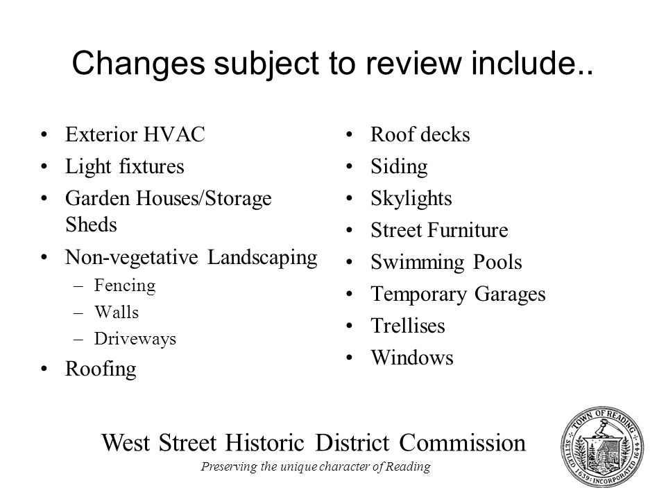 West Street Historic District Commission Preserving the unique character of Reading Changes subject to review include..