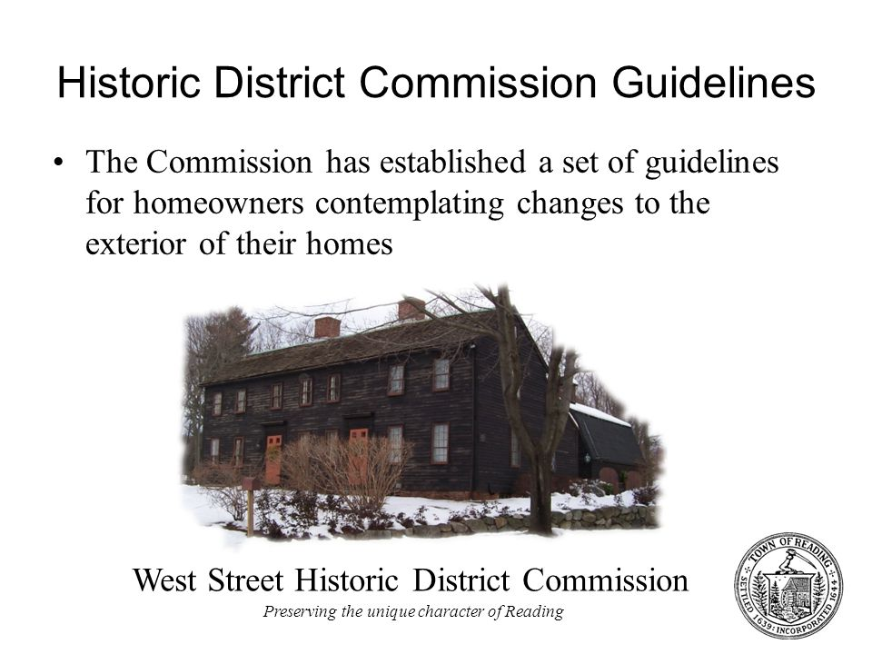 West Street Historic District Commission Preserving the unique character of Reading Historic District Commission Guidelines The Commission has established a set of guidelines for homeowners contemplating changes to the exterior of their homes